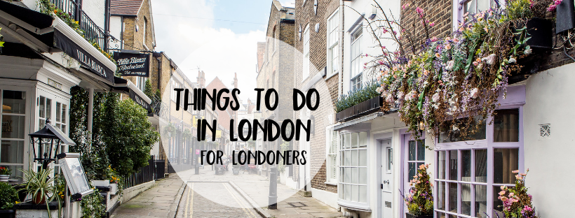 Things to do in London (for Londoners)
